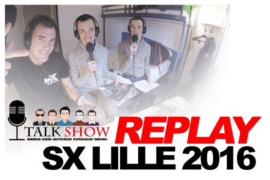 TALK SHOW: Le replay du « special SX LILLE 2016 »